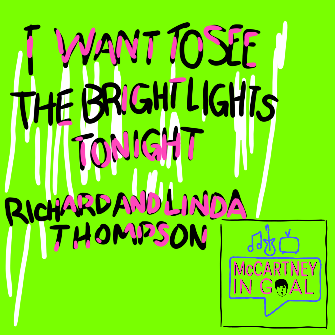 Ep.27 – I Want To See The Bright Lights Tonight (Richard and Linda Thompson)